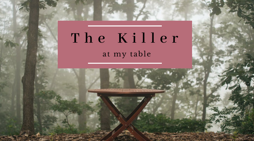 The Killer At My Table Blog Post _ 7_1_18