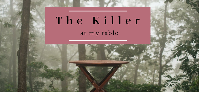 The Killer At My Table